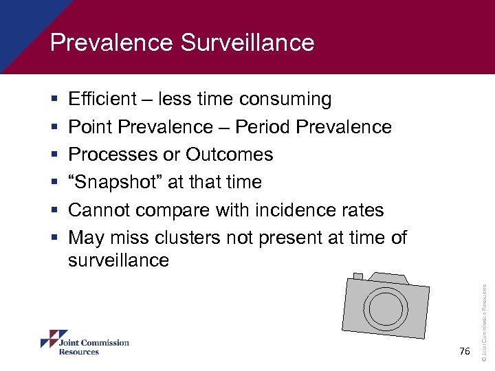 Prevalence Surveillance Efficient – less time consuming Point Prevalence – Period Prevalence Processes or