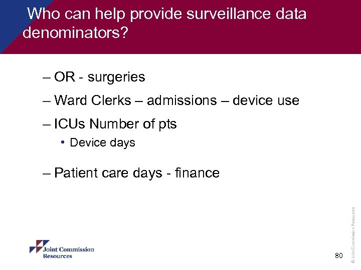 Who can help provide surveillance data denominators? – OR - surgeries – Ward