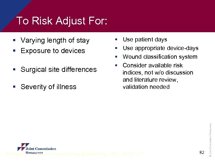To Risk Adjust For: § Surgical site differences § Severity of illness § §
