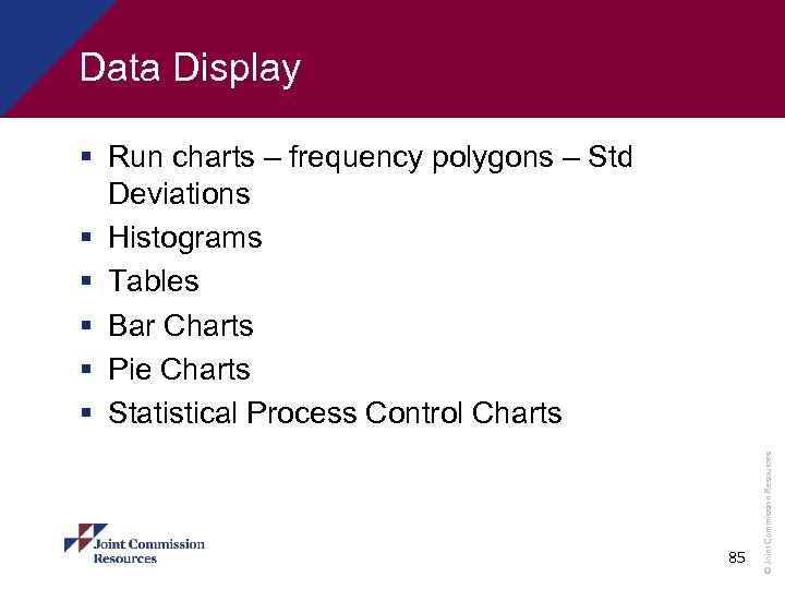 Data Display 85 © Joint Commission Resources § Run charts – frequency polygons –
