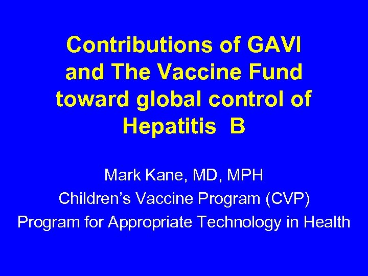Contributions of GAVI and The Vaccine Fund toward global control of Hepatitis B Mark