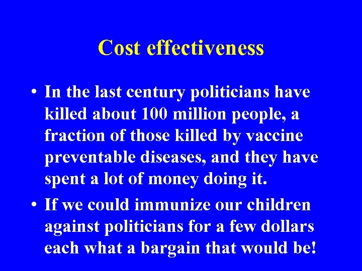 Cost effectiveness • In the last century politicians have killed about 100 million people,