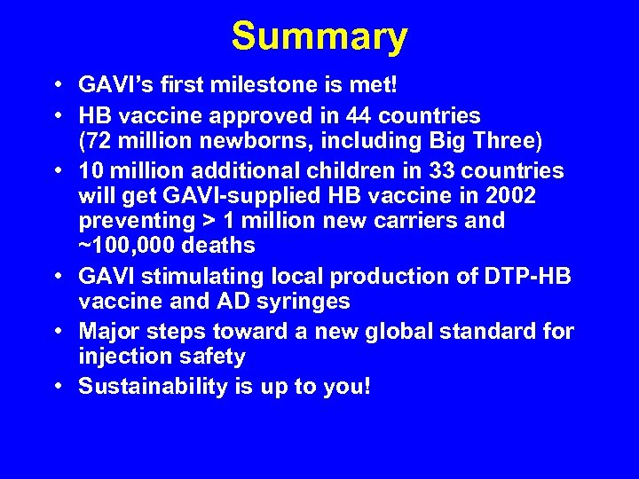 Summary • GAVI's first milestone is met! • HB vaccine approved in 44 countries