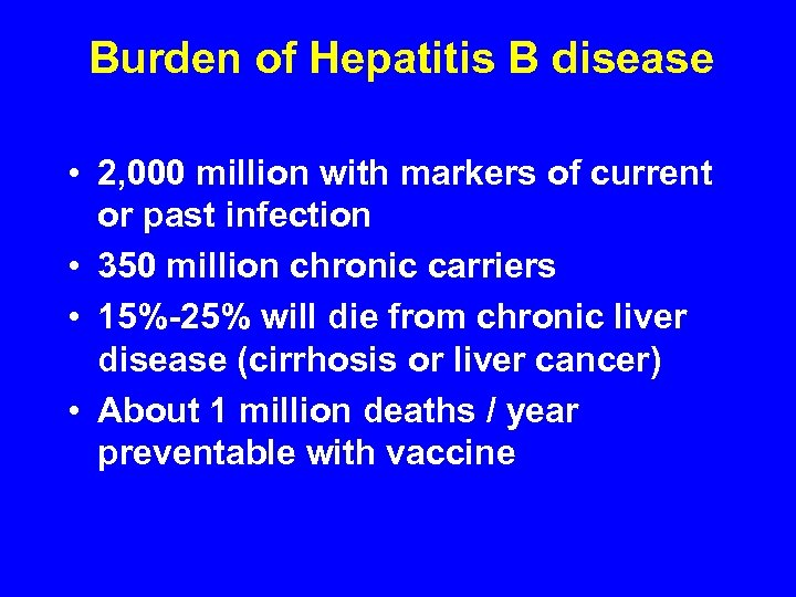 Burden of Hepatitis B disease • 2, 000 million with markers of current or