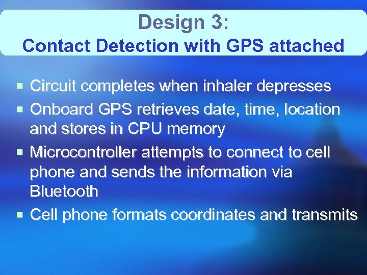 Design 3: Contact Detection with GPS attached ¡ Circuit completes when inhaler depresses ¡