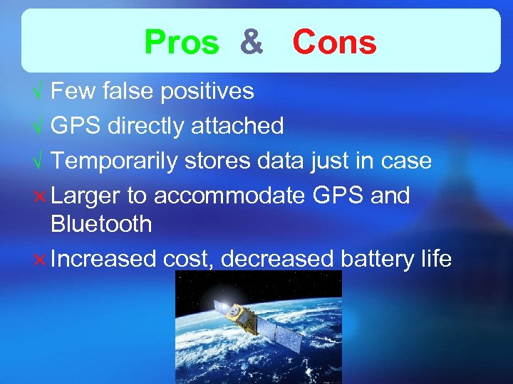Pros & Cons Ö Few false positives Ö GPS directly attached Ö Temporarily stores