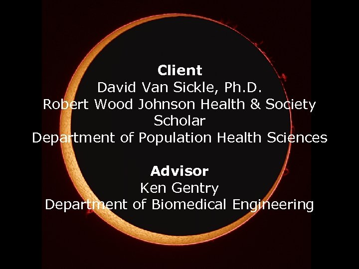 Client David Van Sickle, Ph. D. Robert Wood Johnson Health & Society Scholar Department