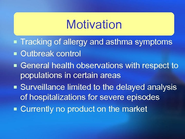 Motivation ¡ Tracking of allergy and asthma symptoms ¡ Outbreak control ¡ General health