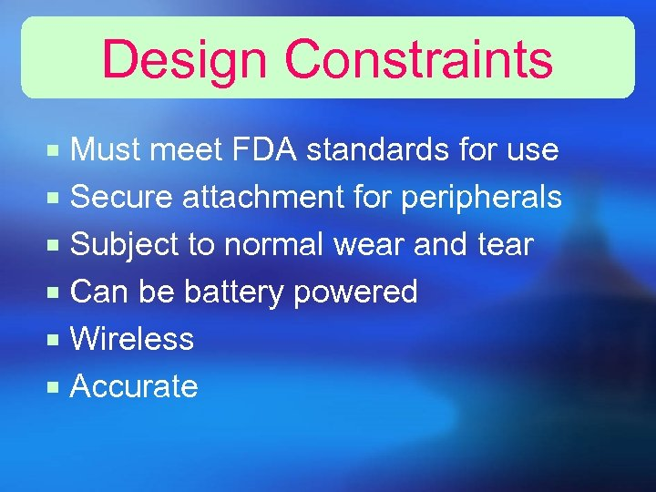 Design Constraints ¡ Must meet FDA standards for use ¡ Secure attachment for peripherals