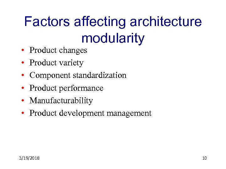 Factors affecting architecture modularity • • • Product changes Product variety Component standardization Product