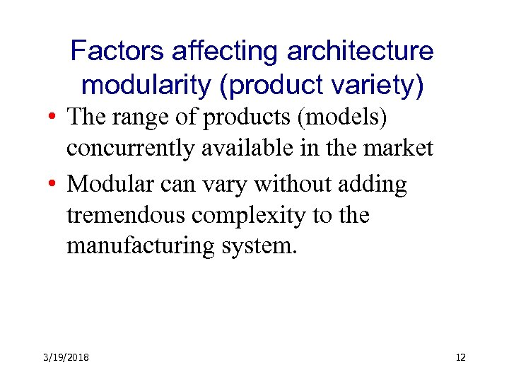 Factors affecting architecture modularity (product variety) • The range of products (models) concurrently available