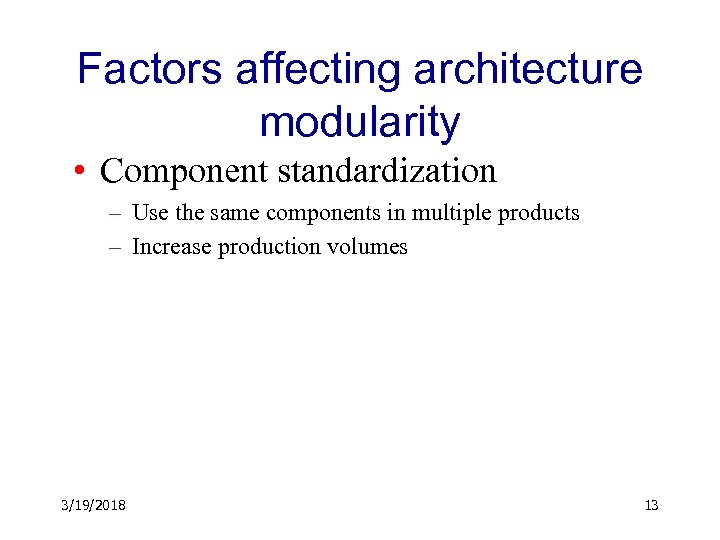 Factors affecting architecture modularity • Component standardization – Use the same components in multiple