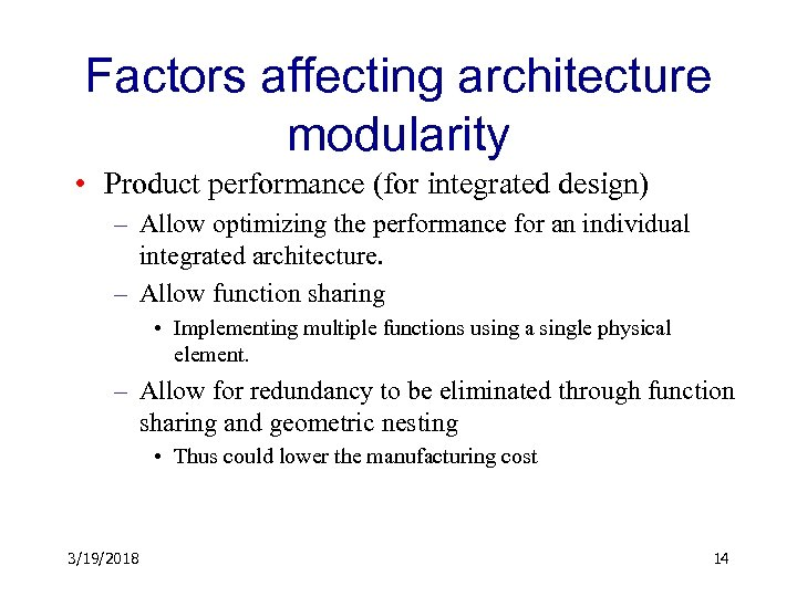 Factors affecting architecture modularity • Product performance (for integrated design) – Allow optimizing the