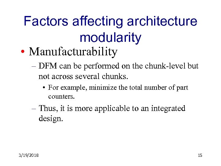 Factors affecting architecture modularity • Manufacturability – DFM can be performed on the chunk-level