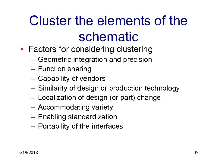 Cluster the elements of the schematic • Factors for considering clustering – – –