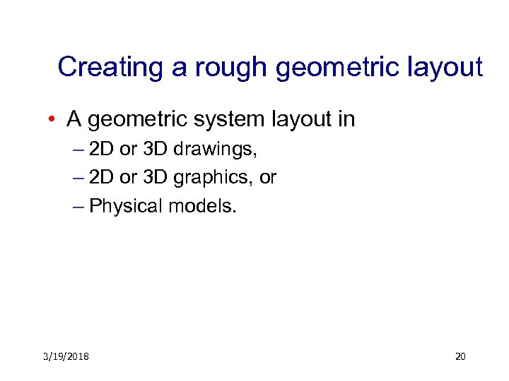 Creating a rough geometric layout • A geometric system layout in – 2 D