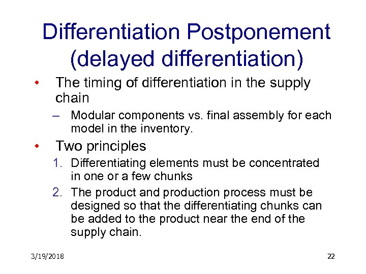 Differentiation Postponement (delayed differentiation) • The timing of differentiation in the supply chain –