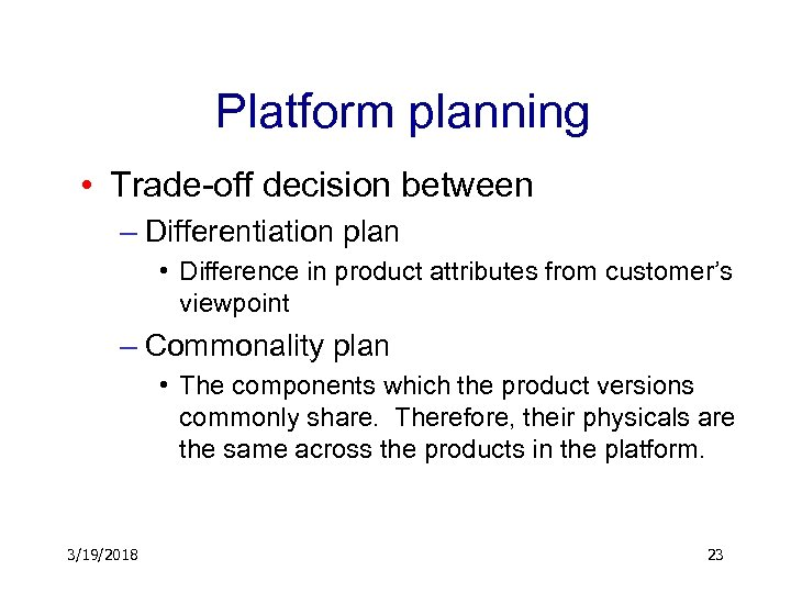 Platform planning • Trade-off decision between – Differentiation plan • Difference in product attributes