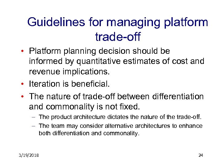 Guidelines for managing platform trade-off • Platform planning decision should be informed by quantitative
