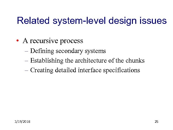 Related system-level design issues • A recursive process – Defining secondary systems – Establishing
