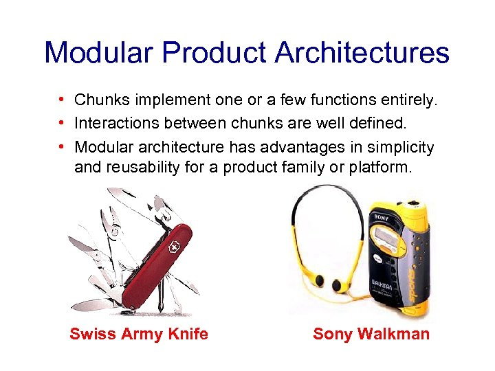 Modular Product Architectures • Chunks implement one or a few functions entirely. • Interactions