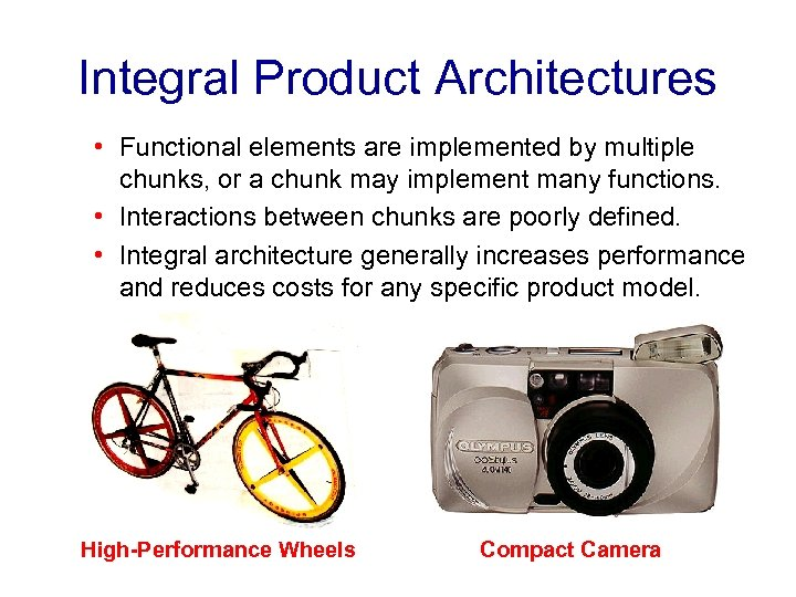 Integral Product Architectures • Functional elements are implemented by multiple chunks, or a chunk