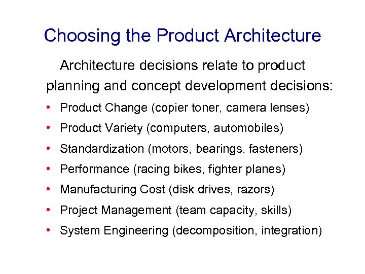 Choosing the Product Architecture decisions relate to product planning and concept development decisions: •