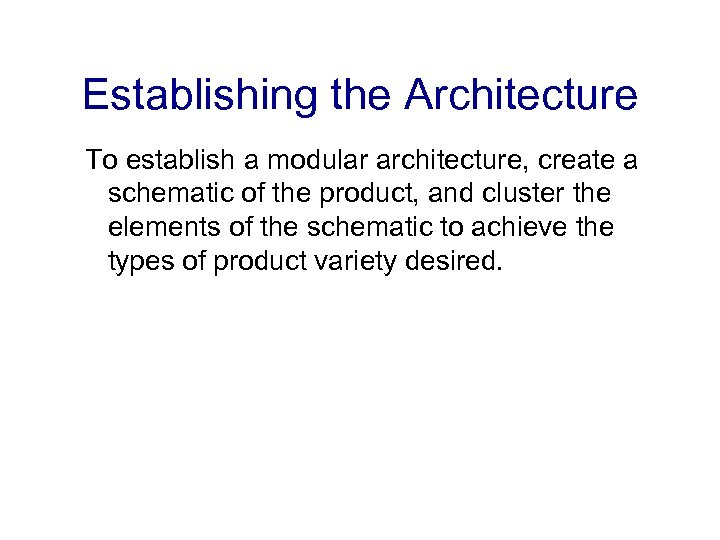 Establishing the Architecture To establish a modular architecture, create a schematic of the product,