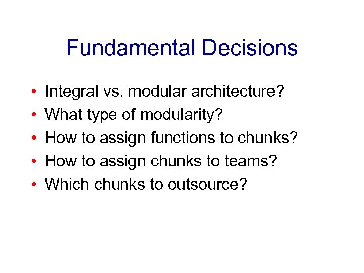 Fundamental Decisions • • • Integral vs. modular architecture? What type of modularity? How