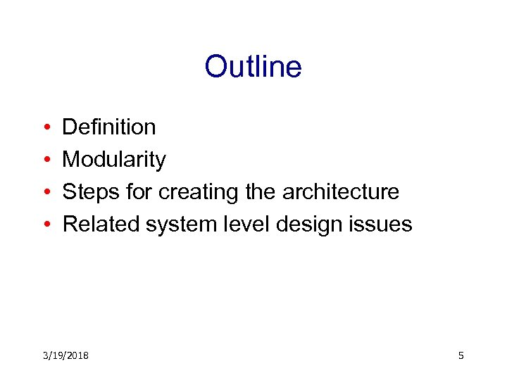 Outline • • Definition Modularity Steps for creating the architecture Related system level design
