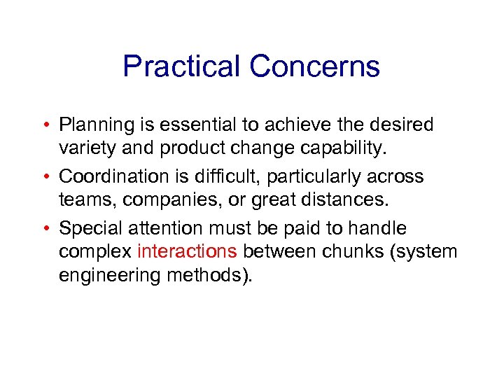 Practical Concerns • Planning is essential to achieve the desired variety and product change