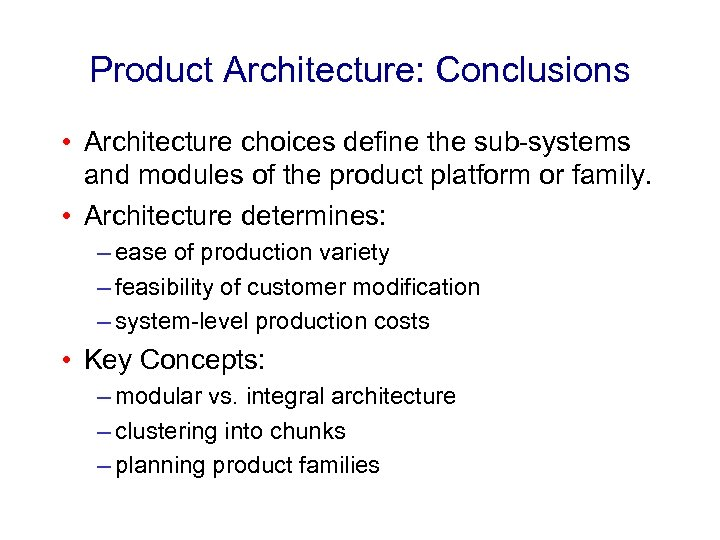 Product Architecture: Conclusions • Architecture choices define the sub-systems and modules of the product