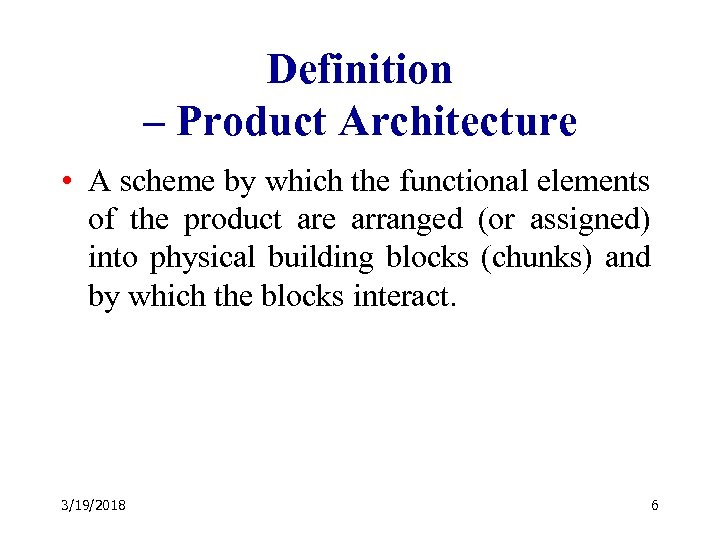 Definition – Product Architecture • A scheme by which the functional elements of the