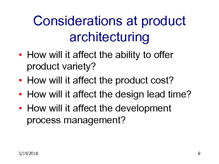 Considerations at product architecturing • How will it affect the ability to offer product