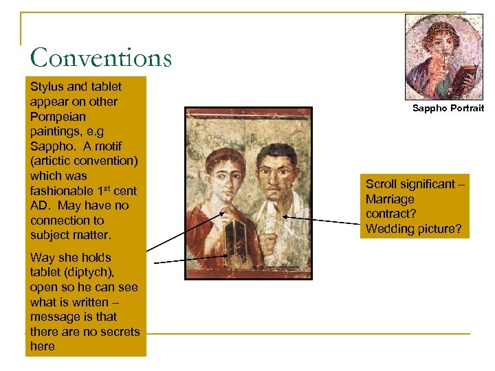 Conventions Stylus and tablet appear on other Pompeian paintings, e. g Sappho. A motif