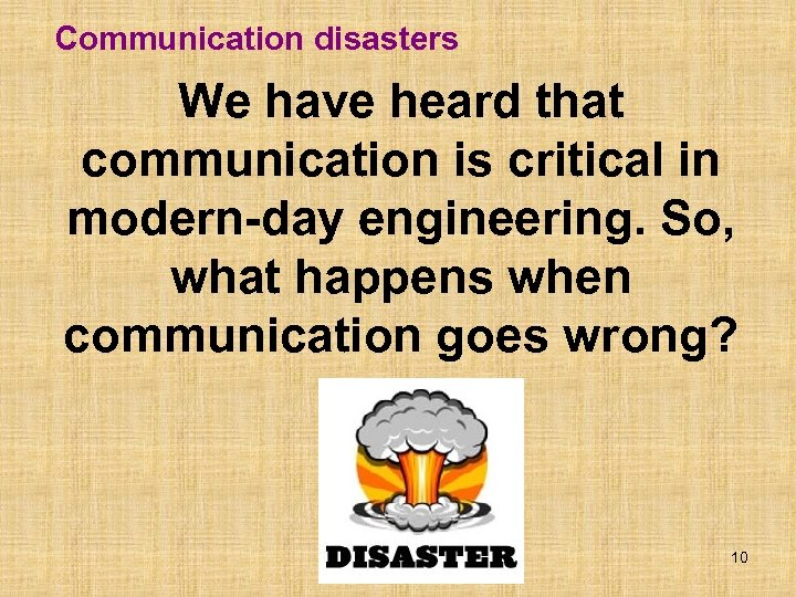 Communication disasters We have heard that communication is critical in modern-day engineering. So, what