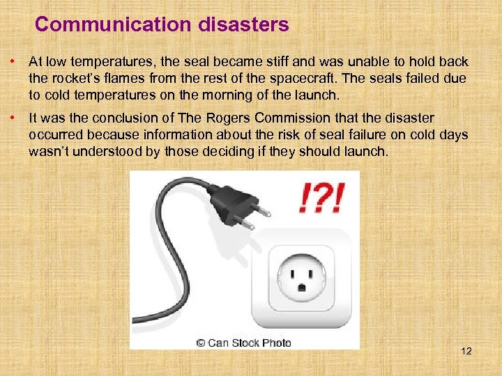 Communication disasters • At low temperatures, the seal became stiff and was unable to