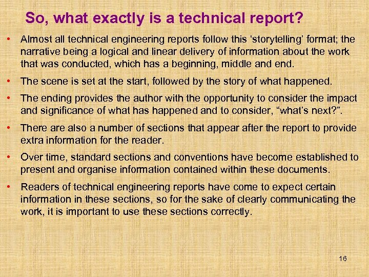 So, what exactly is a technical report? • Almost all technical engineering reports follow