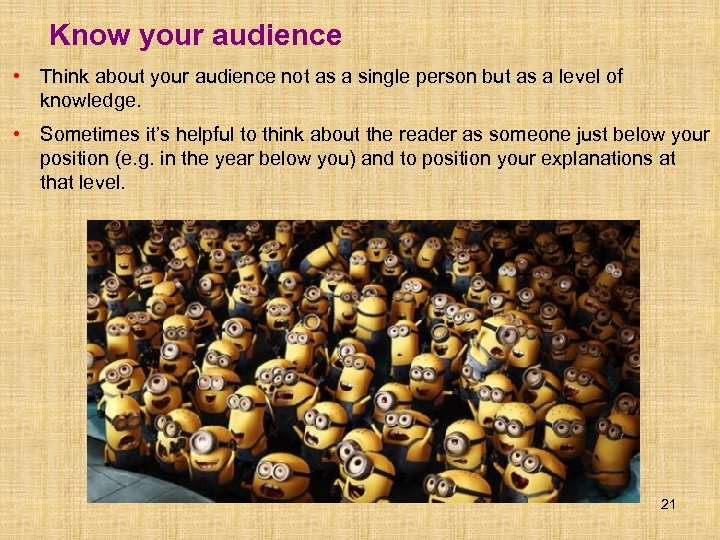 Know your audience • Think about your audience not as a single person but