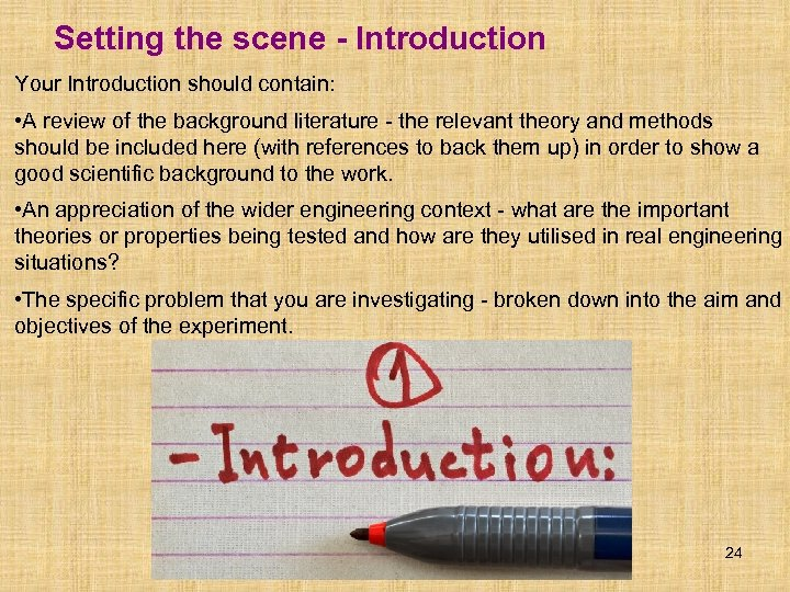 Setting the scene - Introduction Your Introduction should contain: • A review of the