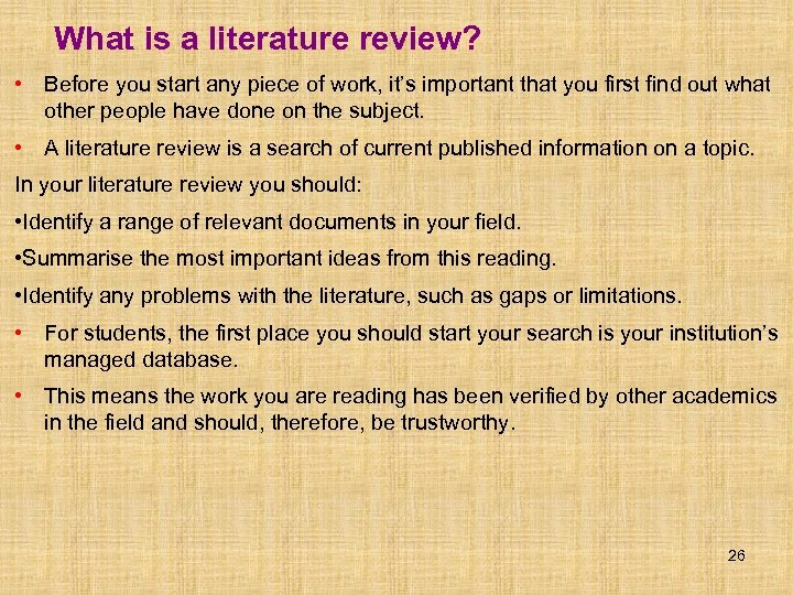 What is a literature review? • Before you start any piece of work, it's