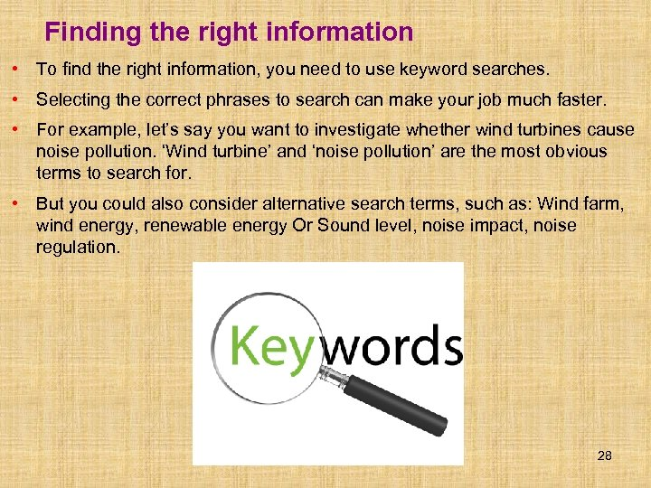 Finding the right information • To find the right information, you need to use