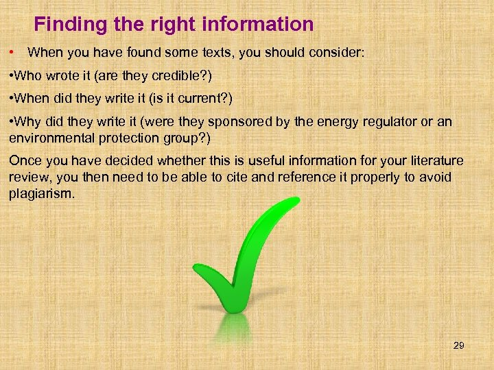 Finding the right information • When you have found some texts, you should consider: