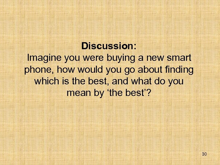 Discussion: Imagine you were buying a new smart phone, how would you go about