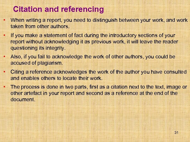 Citation and referencing • When writing a report, you need to distinguish between your