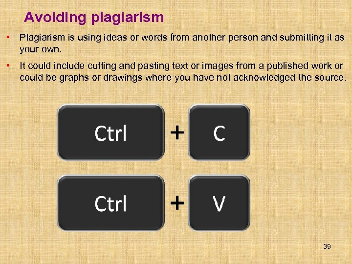 Avoiding plagiarism • Plagiarism is using ideas or words from another person and submitting