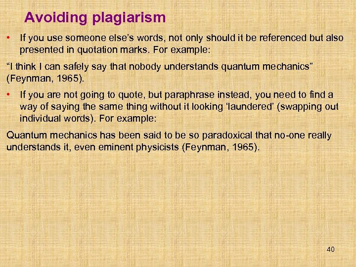 Avoiding plagiarism • If you use someone else's words, not only should it be
