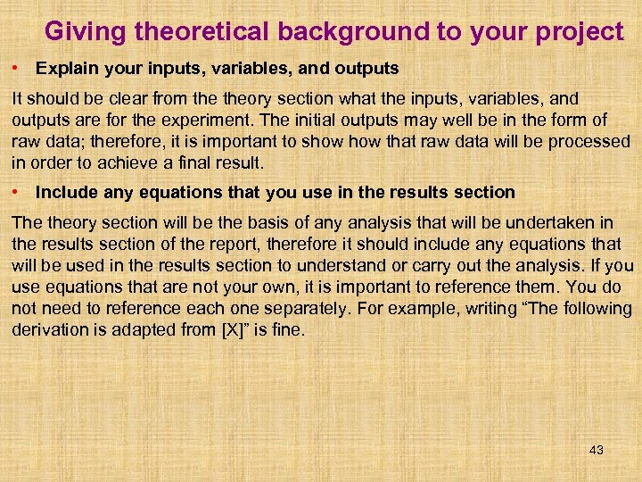 Giving theoretical background to your project • Explain your inputs, variables, and outputs It