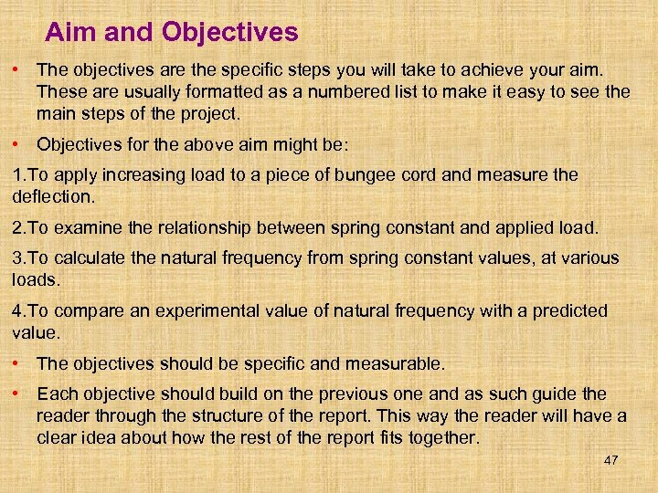 Aim and Objectives • The objectives are the specific steps you will take to