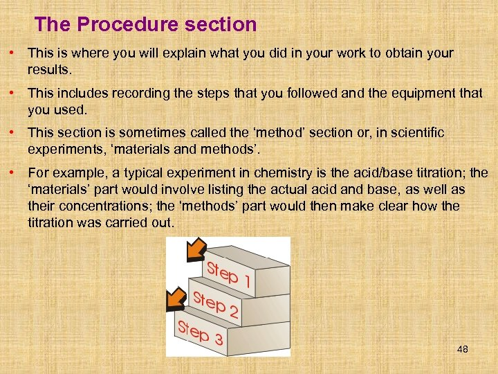 The Procedure section • This is where you will explain what you did in
